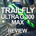 INOV8-TRAIFLY-ULTRA-G-300-MAX-REVIEW